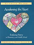 img - for Awakening the Heart: Exploring Poetry in Elementary and Middle School book / textbook / text book