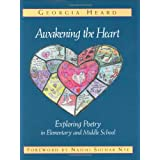 Awakening the Heart: Exploring Poetry in Elementary and Middle School ~ Georgia Heard