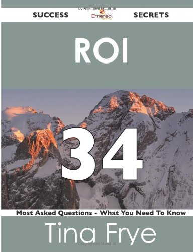 Roi 34 Success Secrets: 34 Most Asked Questions On Roi - What You Need To Know