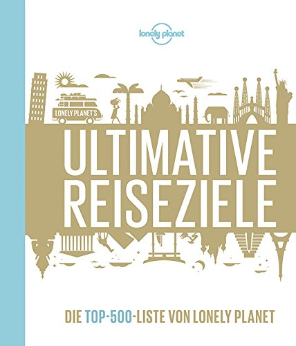 lonely-planets-ultimative-reiseziele-die-top-500-liste-von-lonely-planet-lonely-planet-reisebildband
