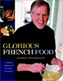Glorious French Food: A Fresh Approach to the Classics (0471442763) by Peterson, James
