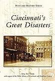 Cincinnatis Great Disasters (OH) (Postcard History Series)