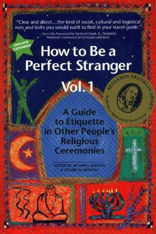 How to Be a Perfect Stranger: A Guide to Etiquette in Other People's Religious Ceremonies (Vol. 1), Arthur Magida, Stuart Matlins