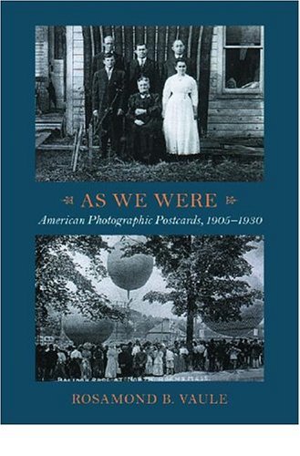 As We Were : American Photographic Postcards, 1905-1930, ROSAMOND B. VAULE, RICHARD BENSON