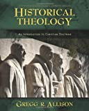 img - for Historical Theology: An Introduction to Christian Doctrine by Allison, Gregg unknown Edition [Hardcover(2011)] book / textbook / text book