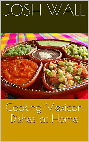 Cooking Mexican Dishes at Home by Josh Wall