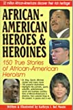 African-American Heroes and Heroines: 150 True Stories of Black American Heroism