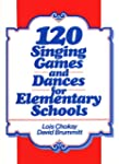 120 Singing Games and Dances for Elem...