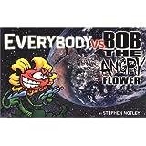 Everybody vs. Bob the Angry Flower