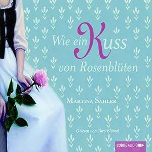 Wie ein Kuss von Rosenblüten Hörbuch