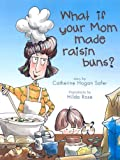What if Your Mom Made Raisin Buns?
