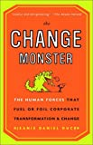 The Change Monster: The Human Forces That Fuel or Foil Corporate Transformation and Change (0609808818) by Duck, Jeanie Daniel