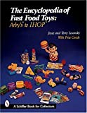 img - for The Encyclopedia of Fast Food Toys: Arby's to Ihop (A Schiffer Book for Collectors) book / textbook / text book