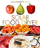 Solar Food Dryer: How to Make and Use Your Own Low-Cost, High-Performance, Sun-Powered Food Dehydrator