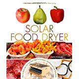 The Solar Food Dryer: How to Make Your Own Low-Cost, High Performance, Sun-Powered Food Dehydratorby Eben Fodor