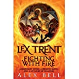 [ Lex Trent: Fighting with Fire [ LEX TRENT: FIGHTING WITH FIRE ] By Bell, Alex ( Author )Oct-05-2012 Paperback...