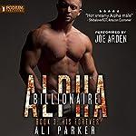 His Forever: Billionaire Alpha, Book 3 | Ali Parker