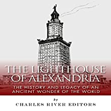 The Lighthouse of Alexandria: The History and Legacy of an Ancient Wonder of the World (       UNABRIDGED) by Charles River Editors Narrated by Maria Chester