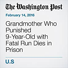 Grandmother Who Punished 9-Year-Old with Fatal Run Dies in Prison Other by Niraj Chokshi Narrated by Jill Melancon