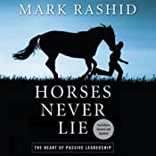 Horses Never Lie, 2nd Edition: The Heart of Passive Leadership | [Mark Rashid]