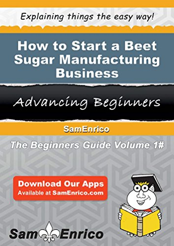 How to Start a Beet Sugar Manufacturing Business by Sam Enrico