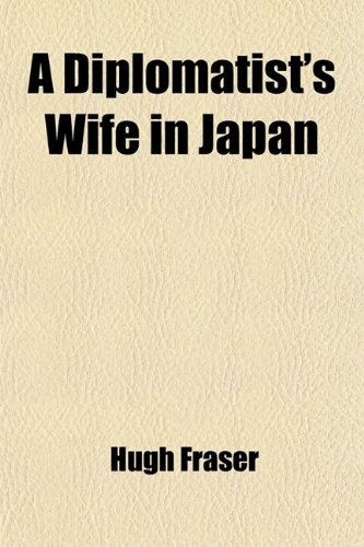 A Diplomatist's Wife in Japan (Volume 1); Letters From Home to Home