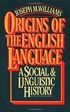 Origins of the English Language (0029344700) by Williams, Joseph M.