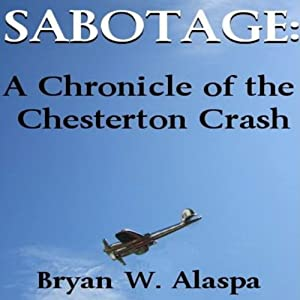 Sabotage: A Chronicle of the Chesterton Crash: Volume 1 | [Bryan W. Alaspa]
