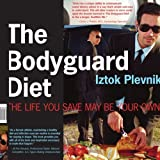 img - for The Bodyguard Diet: The Life You Save May Be Your Own [Paperback] [2006] (Author) Iztok Plevnik book / textbook / text book