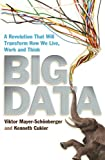 Viktor Mayer-Schonberger Big Data: A Revolution That Will Transform How We Live, Work and Think