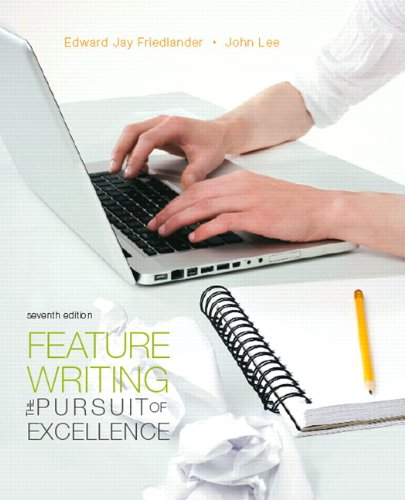 Feature Writing: The Pursuit of Excellence (7th Edition)...