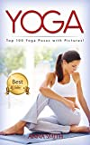 YOGA: Top 100 Yoga Poses with Pictures! (2nd Edition): Yoga, Yoga for Beginners, Yoga Poses, Yoga for Weight Loss