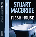 Stuart MacBride Flesh House (Logan McRae, Book 4)