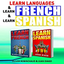 Learn Languages & Learn French & Learn Spanish: Language Learning Course!: 3 Books in 1 Audiobook by Wayne Chung, Oliver Robichaud, Juan Diago Narrated by John Fiore