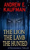 The Lion, the Lamb, the Hunted: A Psychological Thriller