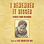 I Remember It Bigger: Stories from Childhood | Clark Blaise,Miranda Beverly,Katherine Vaz,Dana Kletter,Cam Terwilliger