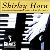 echange, troc Shirley Horn - Light Out Of Darkness (A Tribute To Ray Charles)