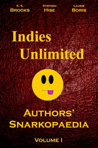 Book: Indies Unlimited - Authors' Snarkopaedia Volume I by K. S. Brooks, Stephen Hise and Laurie Boris