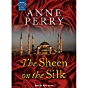 The Sheen on the Silk Audiobook by Anne Perry Narrated by Anne Dover
