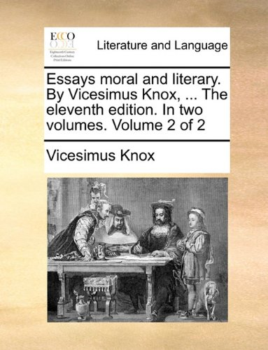 Essays moral and literary. By Vicesimus Knox, ... The eleventh edition. In two volumes. Volume 2 of 2