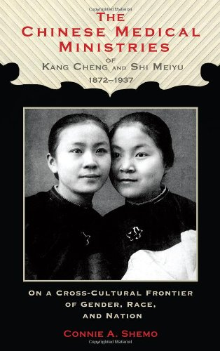 The Chinese Medical Ministries of Kang Cheng and Shi Meiyu, 1872-1937: On a Cross-Cultural Frontier of Gender, Race, and