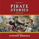 The Best Pirate Stories Ever Told (       UNABRIDGED) by Stephen Brennan (Editor) Narrated by Keith O'Brien