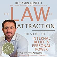 The Law of Attraction - The Secret to Internal Belief and Personal Power  by Benjamin P Bonetti Narrated by Benjamin P Bonetti