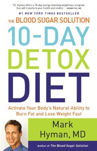 The Blood Sugar Solution 10-Day Detox Diet: Activate Your Body'S Natural Ability To Burn Fat And Lose Weight Fast By Hyman, Mark (2014) Hardcover