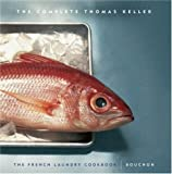 The Complete Keller: The French Laundry Cookbook & Bouchon