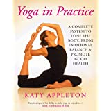Yoga in Practice: A Complete System to Tone the Body, Bring Emotional Balance and Promote Good Healthby Katy Appleton