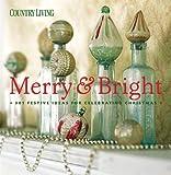 Country Living Merry & Bright: 301 Festive Ideas for Celebrating Christmas