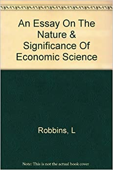 lionel robbins essay nature significance economic science Essay on the nature and significance of economic science an essay on the nature & significance of economic science jun 26, 2010 06/10 by robbins, lionel robbins, baron, 1898-1984 texts eye 152 favorite 0 comment 0.