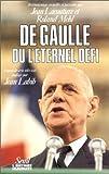 De Gaulle, ou, L'aeternel defi: 56 témoignages (2020102994) by Jean Lacouture