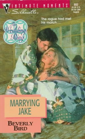 Marrying Jake  (The Wedding Ring) (Silhouette  Intimate Moments, No 802) (Harlequin Intimate Moments, No 802), Beverly Bird